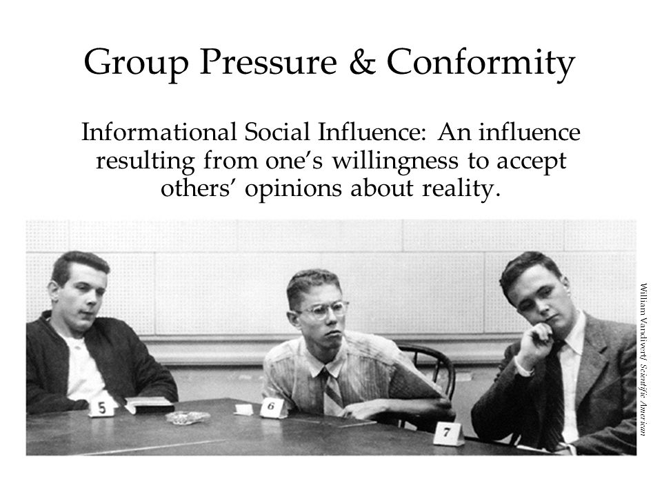 Group Pressure & Conformity Informational Social Influence: An influence resulting from one's willingness to accept others' opinions about reality. Wi