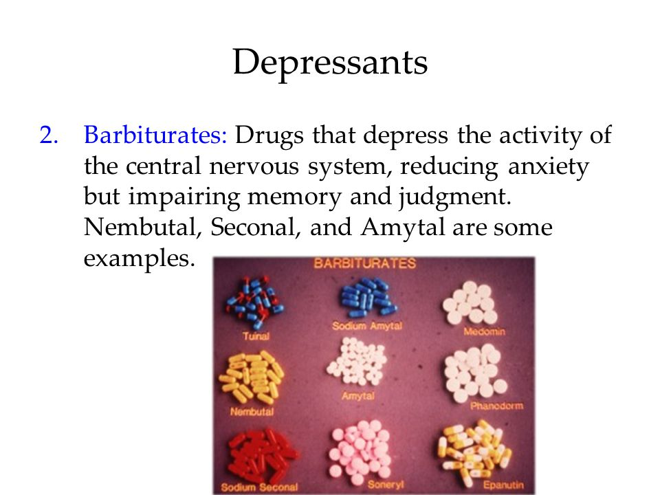 Depressants 2.Barbiturates: Drugs that depress the activity of the central nervous system, reducing anxiety but impairing memory and judgment. Nembuta