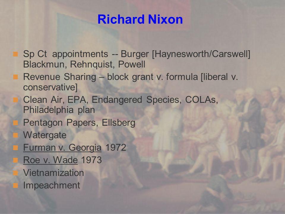 Richard Nixon Sp Ct appointments -- Burger [Haynesworth/Carswell] Blackmun, Rehnquist, Powell Revenue Sharing – block grant v.