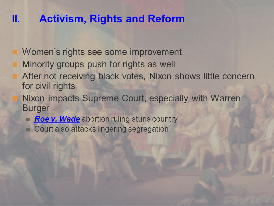 II. Activism, Rights and Reform Women's rights see some improvement Minority groups push for rights as well After not receiving black votes, Nixon sho