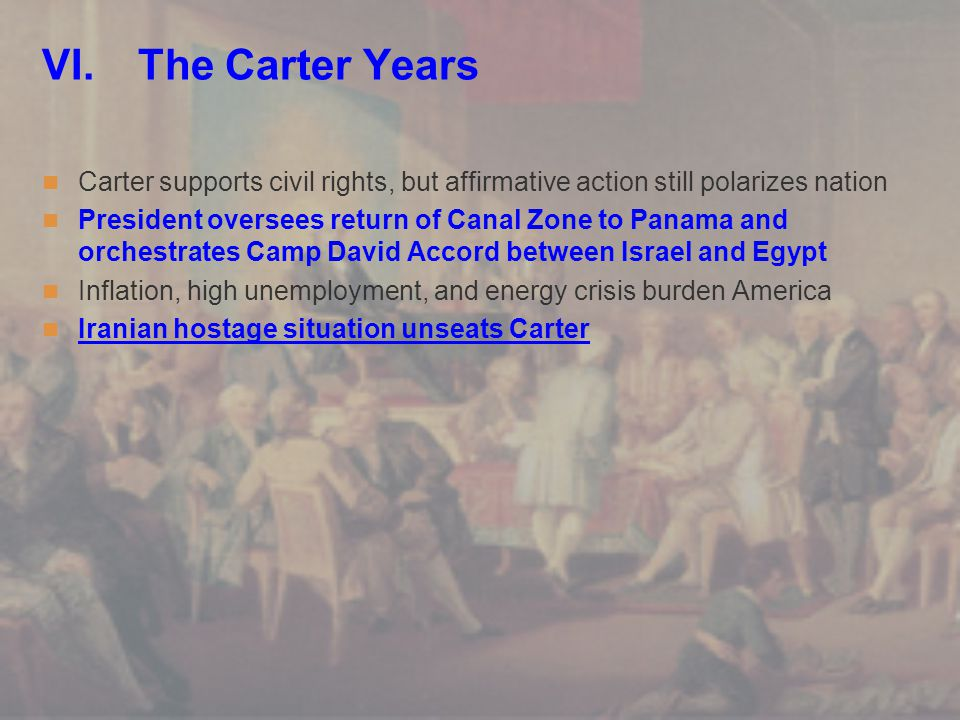 VI. The Carter Years Carter supports civil rights, but affirmative action still polarizes nation President oversees return of Canal Zone to Panama and