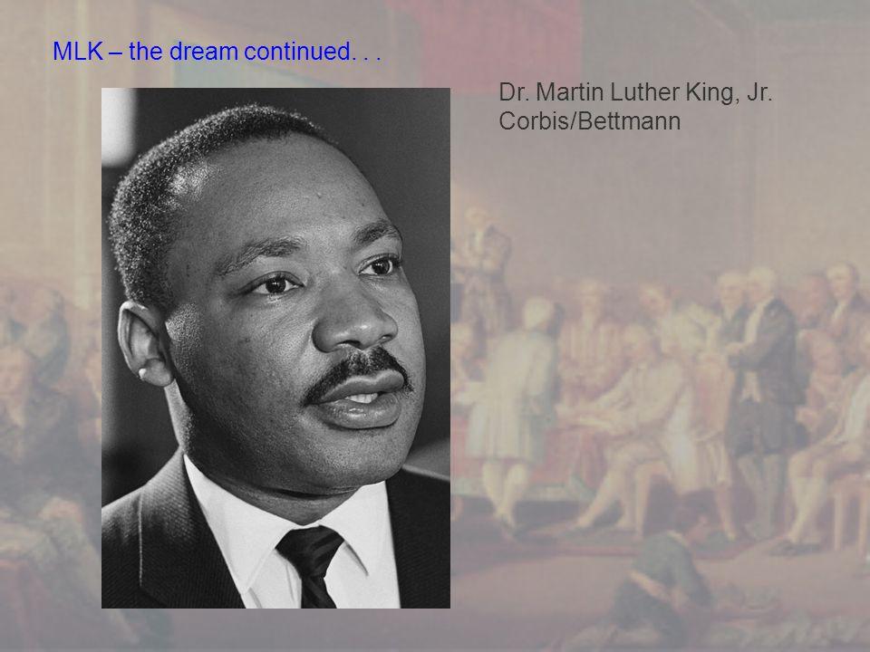 MLK – the dream continued... Dr. Martin Luther King, Jr. Corbis/Bettmann