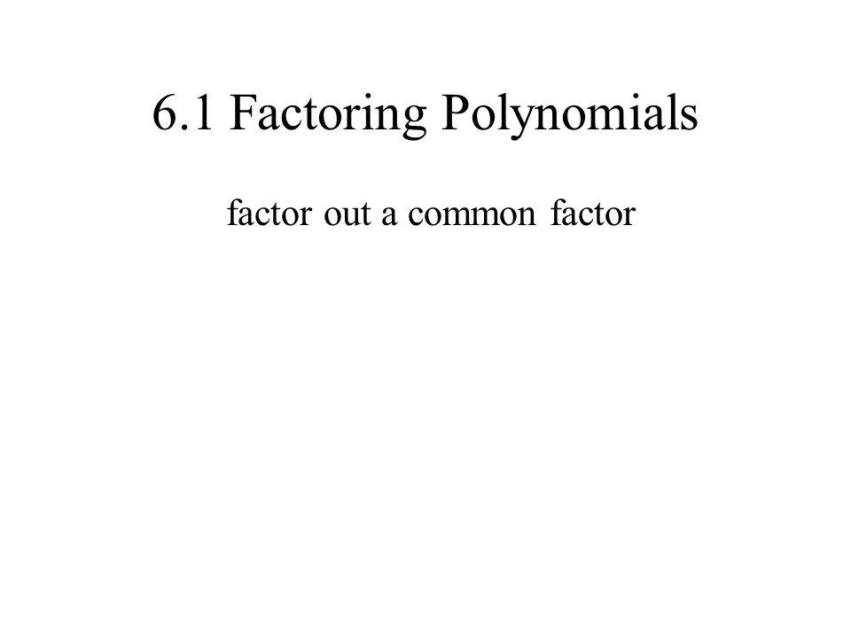 6.1 Factoring Polynomials factor out a common factor