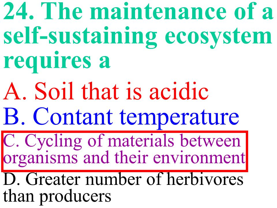 24.The maintenance of a self-sustaining ecosystem requires a A.