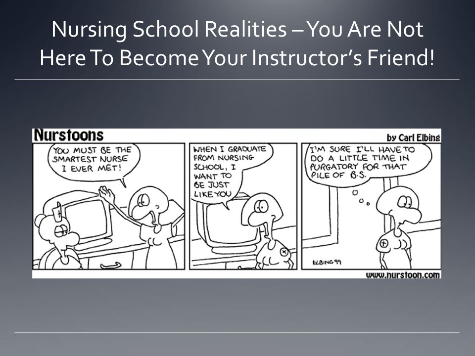 Nursing School Realities – You Are Not Here To Become Your Instructor's Friend!