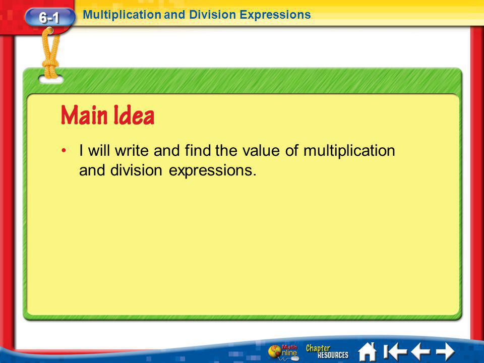 Lesson 1 MI/Vocab 6-1 Multiplication and Division Expressions I will write and find the value of multiplication and division expressions.
