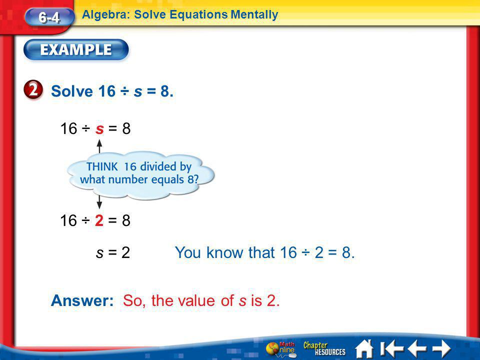 Lesson 4 Ex2 16 ÷ s = 8 Answer: So, the value of s is 2.