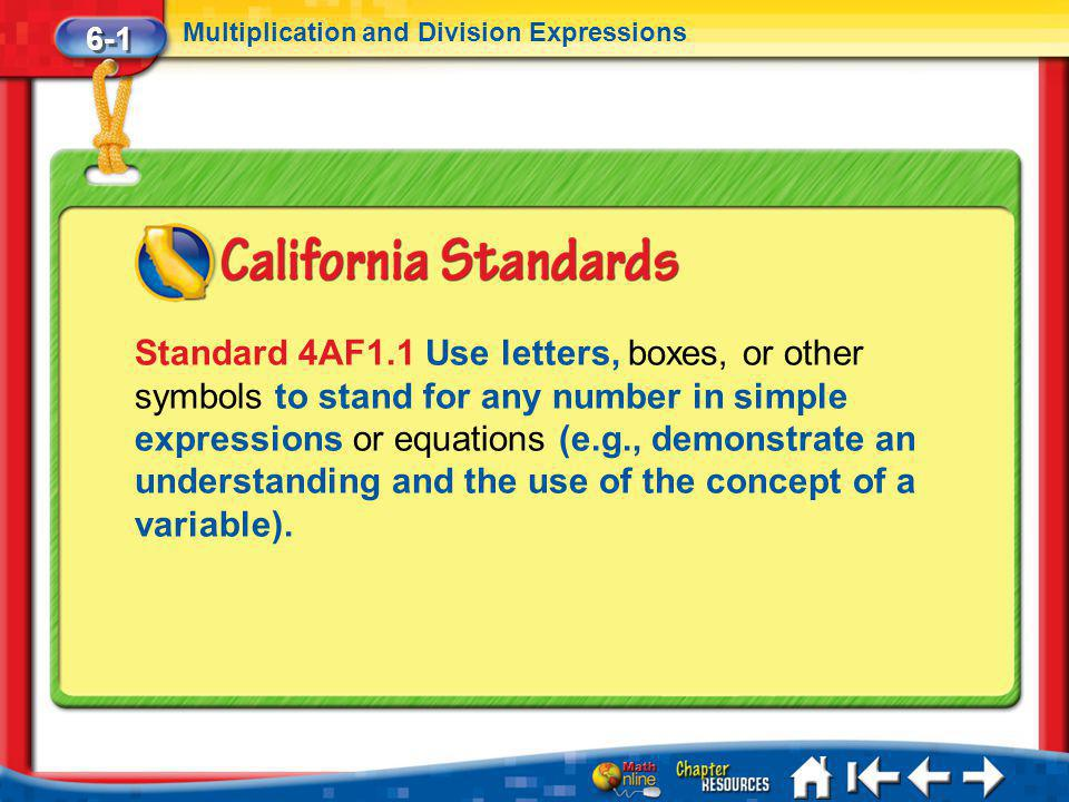 Lesson 1 Standard 6-1 Multiplication and Division Expressions Standard 4AF1.1 Use letters, boxes, or other symbols to stand for any number in simple expressions or equations (e.g., demonstrate an understanding and the use of the concept of a variable).