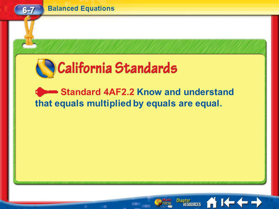 Lesson 7 Standard 6-7 Balanced Equations Standard 4AF2.2 Know and understand that equals multiplied by equals are equal.