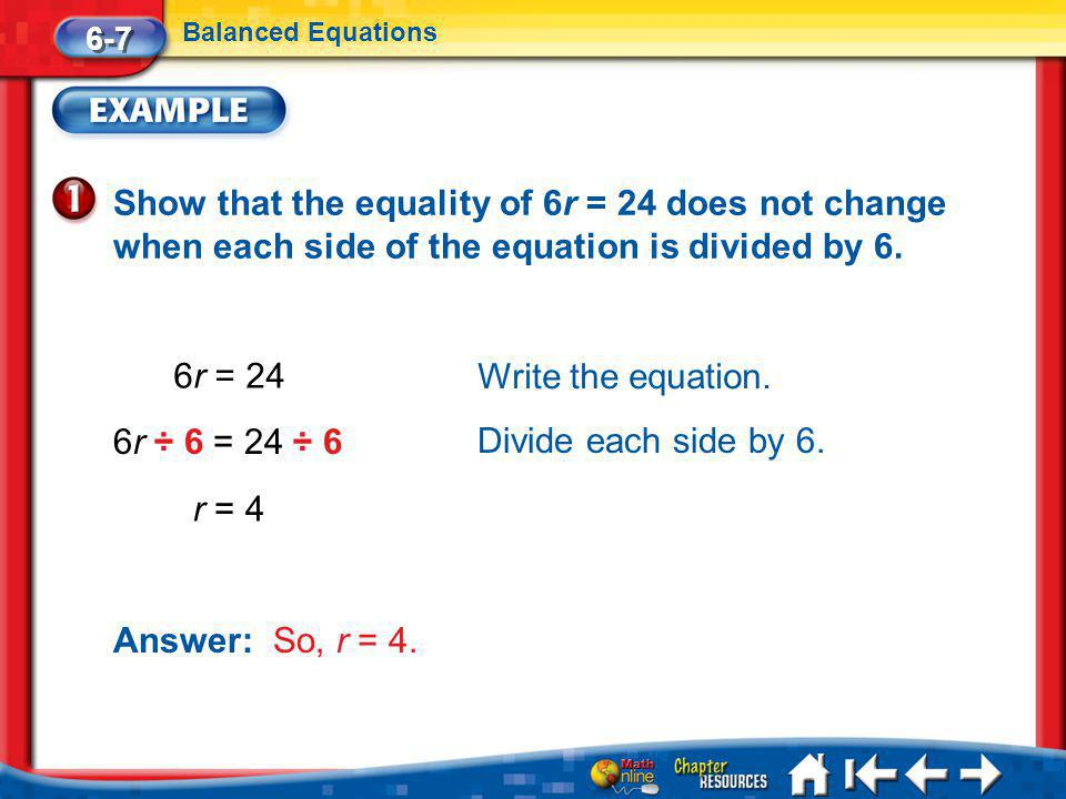 Lesson 7 Ex1 Show that the equality of 6r = 24 does not change when each side of the equation is divided by 6.
