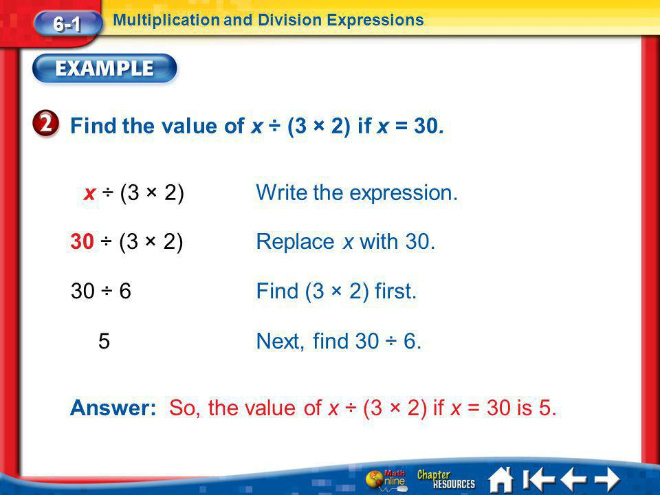 Lesson 1 Ex2 6-1 Multiplication and Division Expressions Find the value of x ÷ (3 × 2) if x = 30.