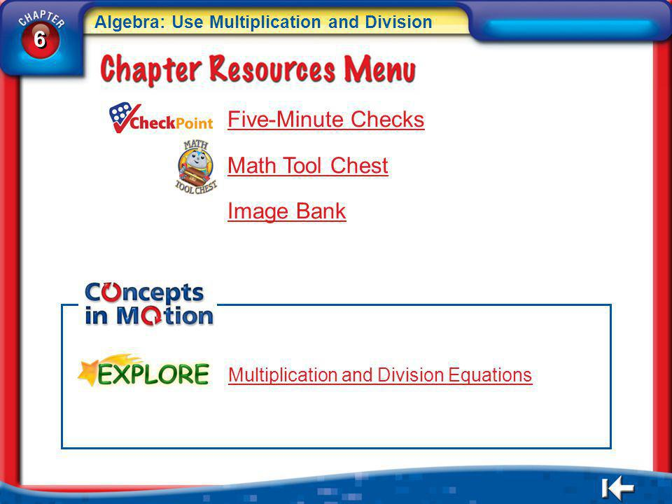 6 6 Algebra: Use Multiplication and Division 6 6 CR Menu Five-Minute Checks Math Tool Chest Image Bank Multiplication and Division Equations