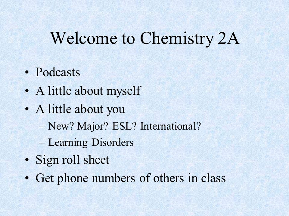 Welcome to Chemistry 2A Podcasts A little about myself A little about you –New.