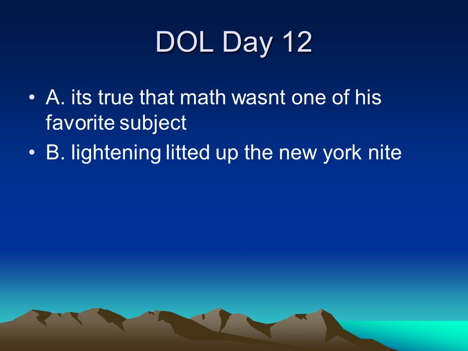DOL Day 12 A. its true that math wasnt one of his favorite subject B. lightening litted up the new york nite