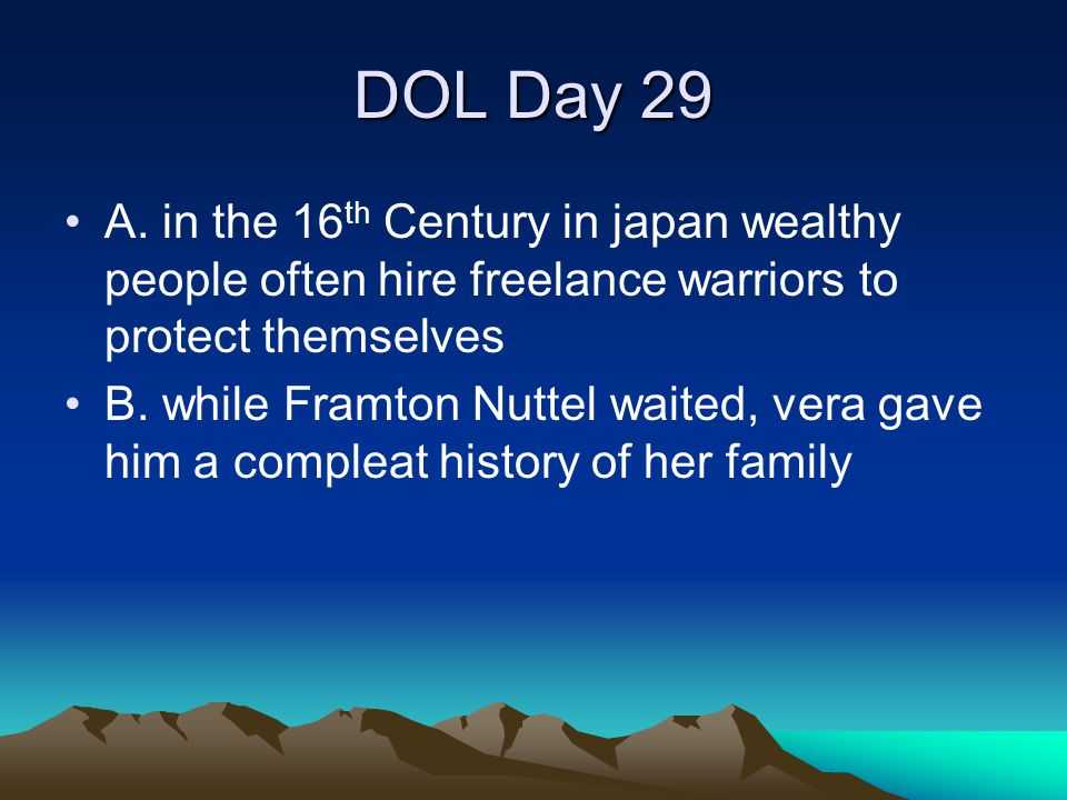 DOL Day 29 A. in the 16 th Century in japan wealthy people often hire freelance warriors to protect themselves B. while Framton Nuttel waited, vera ga
