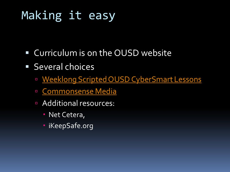 Making it easy  Curriculum is on the OUSD website  Several choices  Weeklong Scripted OUSD CyberSmart Lessons Weeklong Scripted OUSD CyberSmart Les
