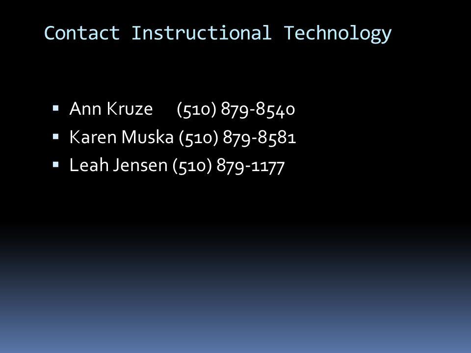 Contact Instructional Technology  Ann Kruze (510) 879-8540  Karen Muska (510) 879-8581  Leah Jensen (510) 879-1177