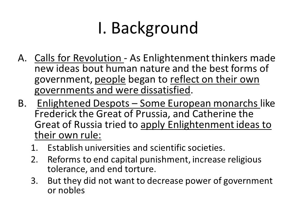 I. Background A.Calls for Revolution - As Enlightenment thinkers made new ideas bout human nature and the best forms of government, people began to re