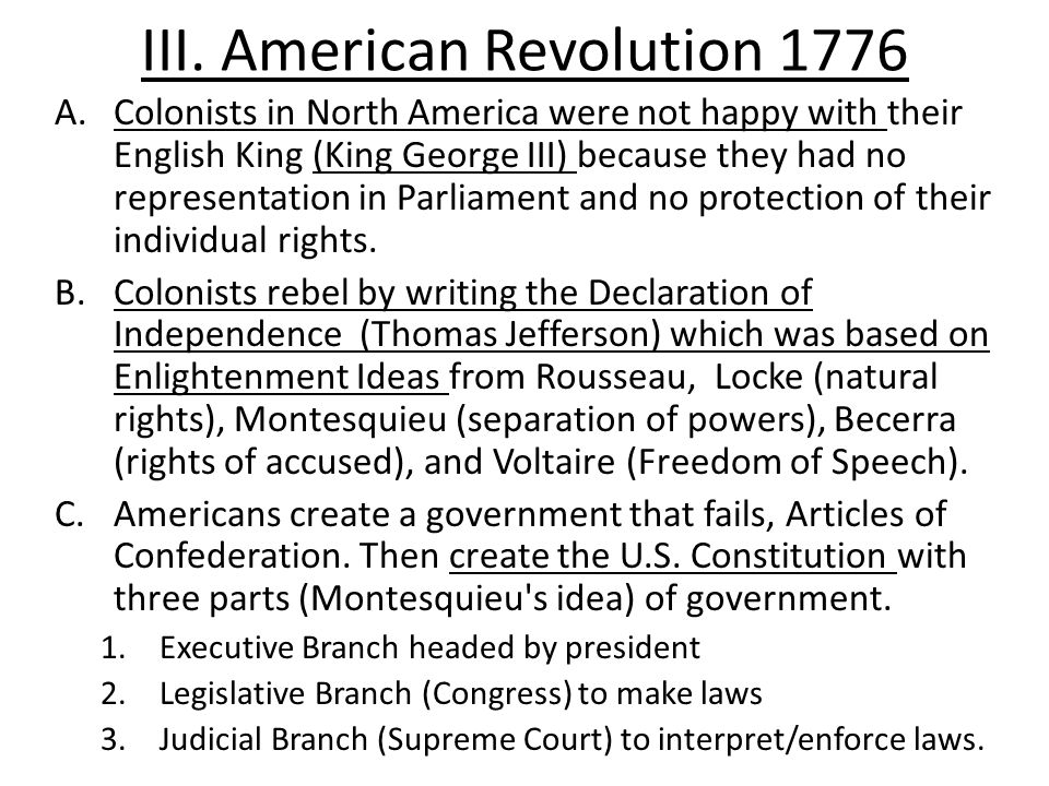 III. American Revolution 1776 A.Colonists in North America were not happy with their English King (King George III) because they had no representation