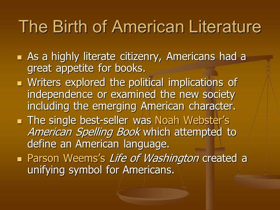 The Birth of American Literature As a highly literate citizenry, Americans had a great appetite for books. As a highly literate citizenry, Americans h