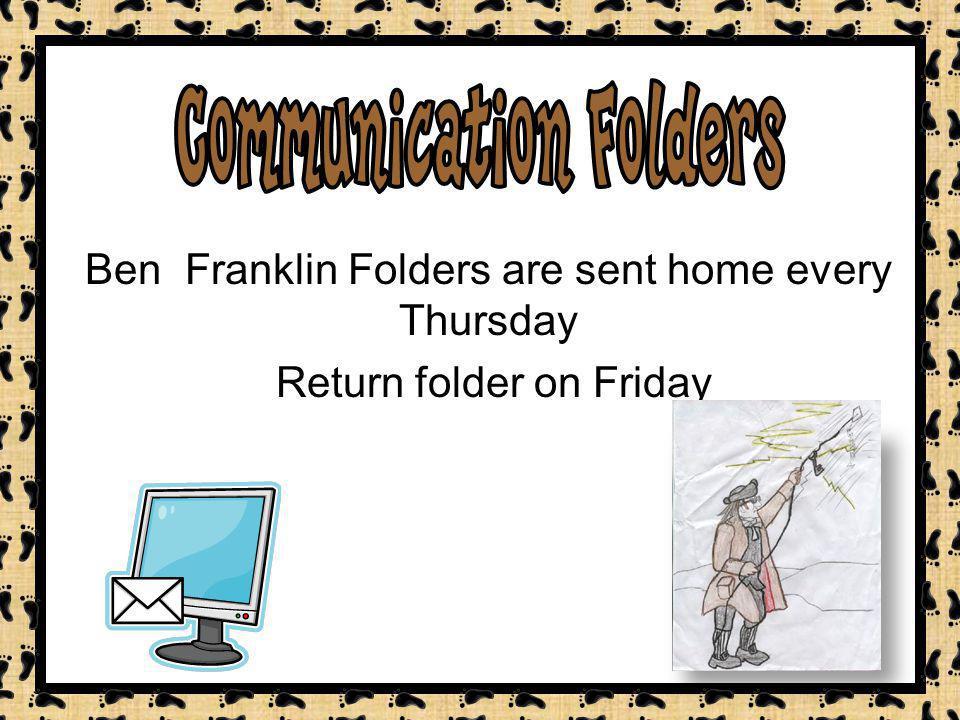 Ben Franklin Folders are sent home every Thursday Return folder on Friday