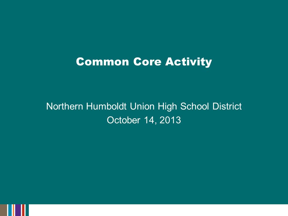 Northern Humboldt Union High School District October 14, 2013 Common Core Activity