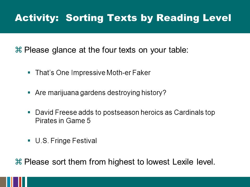 Activity: Sorting Texts by Reading Level  Please glance at the four texts on your table:  That's One Impressive Moth-er Faker  Are marijuana gardens destroying history.