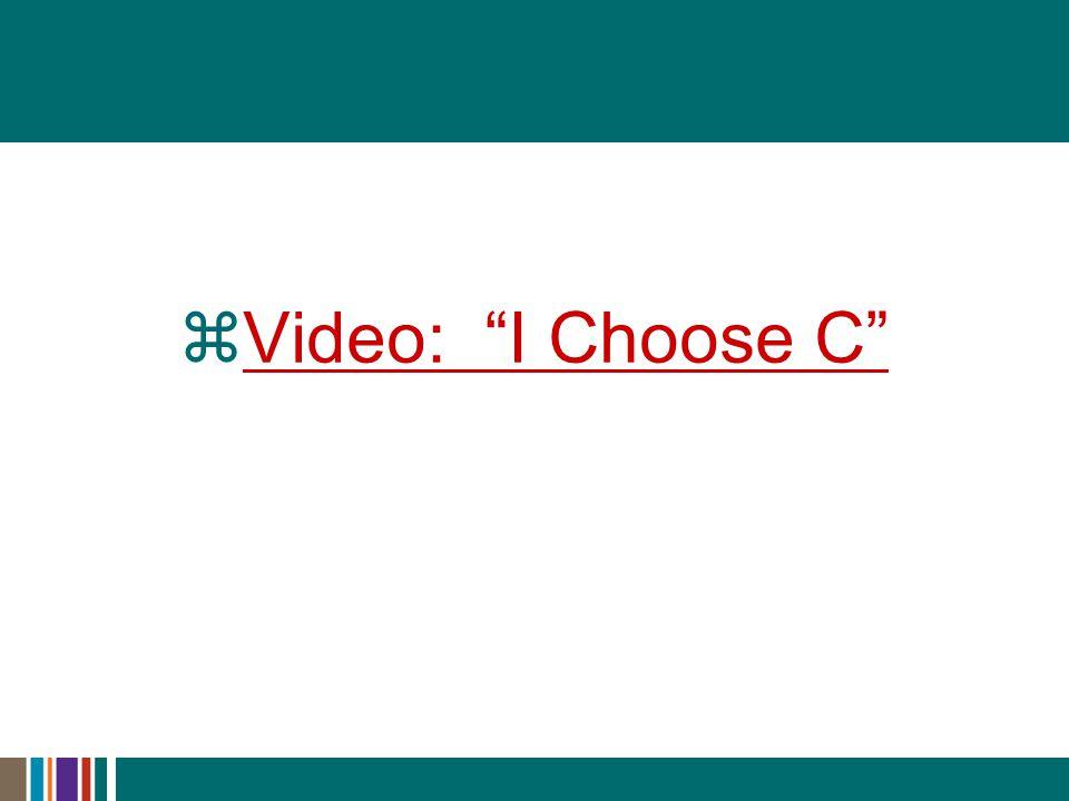  Video: I Choose C Video: I Choose C