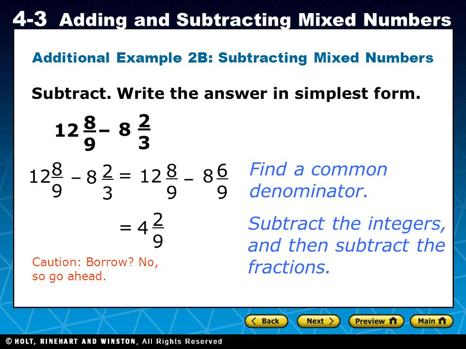 Holt CA Course 1 4-3 Adding and Subtracting Mixed Numbers Additional Example 2B: Subtracting Mixed Numbers Subtract. Write the answer in simplest form