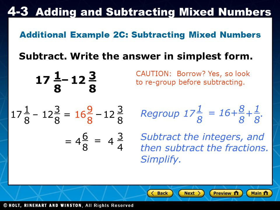 Holt CA Course 1 4-3 Adding and Subtracting Mixed Numbers Subtract. Write the answer in simplest form. Additional Example 2C: Subtracting Mixed Number