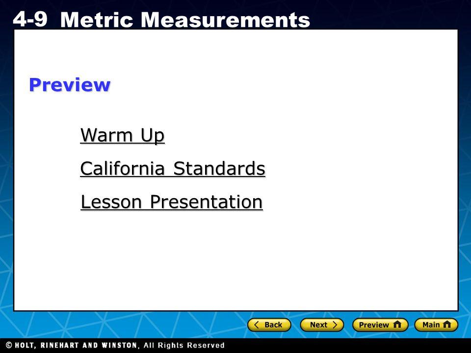 Holt CA Course 1 4-9 Metric Measurements Warm Up Warm Up California Standards California Standards Lesson Presentation Lesson PresentationPreview