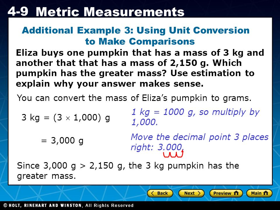 Holt CA Course 1 4-9 Metric Measurements Additional Example 3: Using Unit Conversion t to Make Comparisons Eliza buys one pumpkin that has a mass of 3