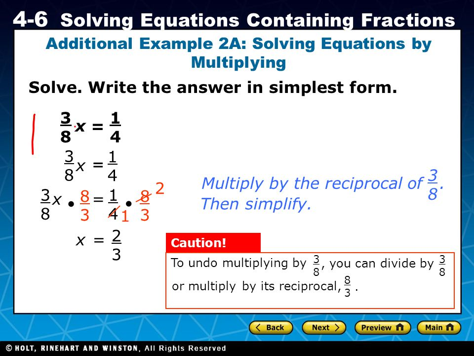 Holt CA Course 1 4-6 Solving Equations Containing Fractions Solve. Write the answer in simplest form. Additional Example 2A: Solving Equations by Mult
