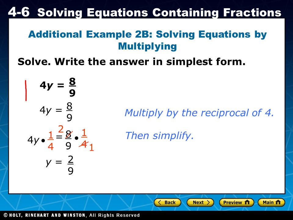Holt CA Course 1 4-6 Solving Equations Containing Fractions Additional Example 2B: Solving Equations by Multiplying 4y = 8989 8989 4y4y =  1414 8989