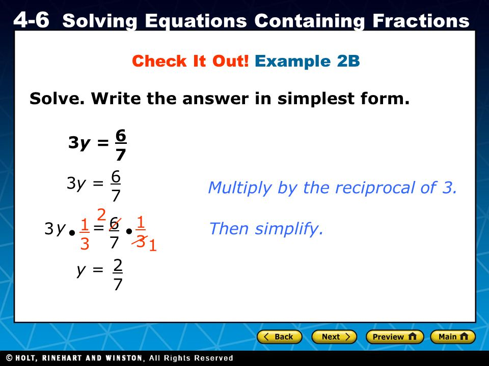 Holt CA Course 1 4-6 Solving Equations Containing Fractions Check It Out! Example 2B 3y = 6767 6767 y=  1313 6767  1313 1 2 y = 2727 3y = 3 Multiply