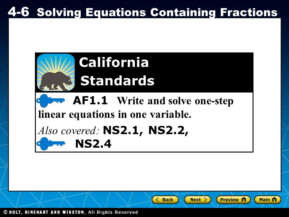 Holt CA Course 1 4-6 Solving Equations Containing Fractions The goal when solving equations that contain fractions is the same as when working with other kinds of numbers—to get the variable by itself on one side of the equation.