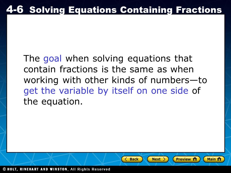 Holt CA Course 1 4-6 Solving Equations Containing Fractions The goal when solving equations that contain fractions is the same as when working with ot