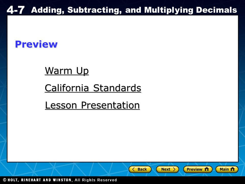 Holt CA Course 1 4-7 Adding, Subtracting, and Multiplying Decimals Warm Up Warm Up California Standards California Standards Lesson Presentation Lesso