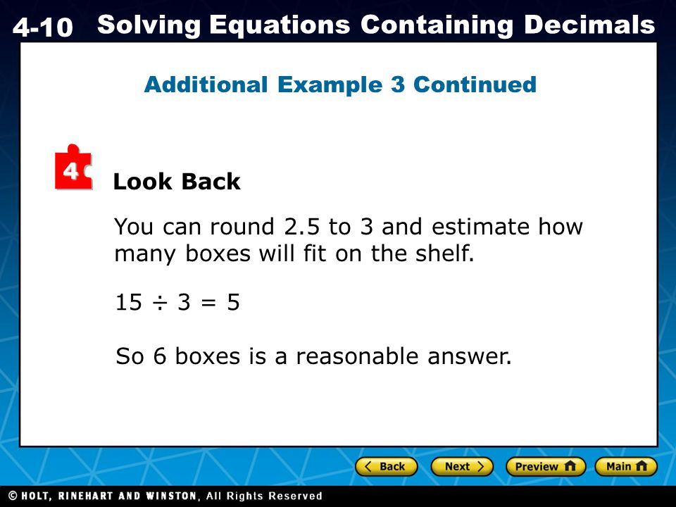 Holt CA Course 1 4-10 Solving Equations Containing Decimals Additional Example 3 Continued 4 Look Back You can round 2.5 to 3 and estimate how many boxes will fit on the shelf.