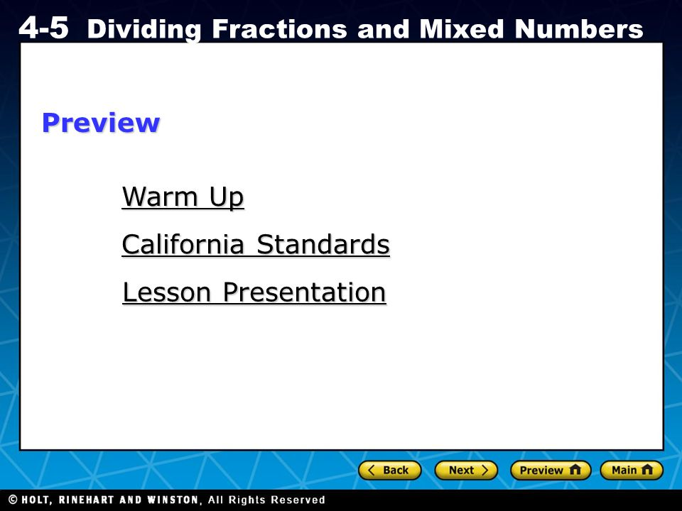 Holt CA Course 1 4-5 Dividing Fractions and Mixed Numbers Warm Up Warm Up California Standards California Standards Lesson Presentation Lesson Present