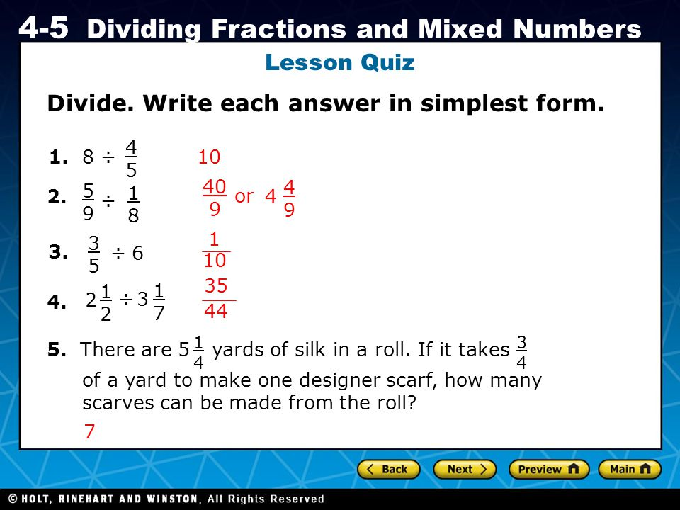Holt CA Course 1 4-5 Dividing Fractions and Mixed Numbers Lesson Quiz 10 Divide. Write each answer in simplest form. 1. 2. 8 ÷ 4545 5959 ÷ 1818 3. 353