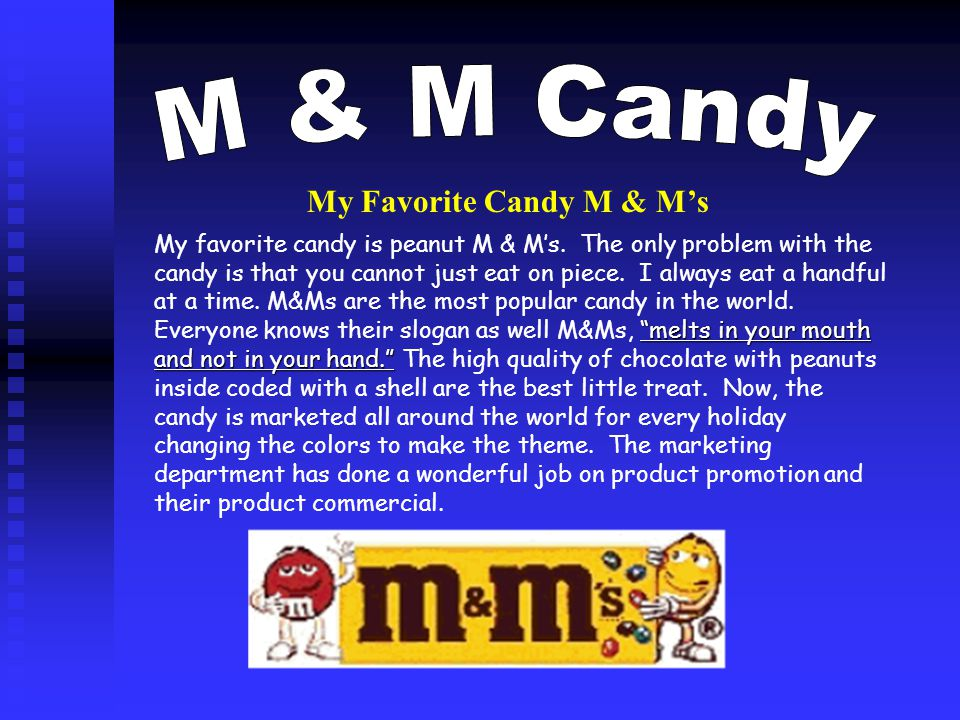 My favorite candy is peanut M & M's.