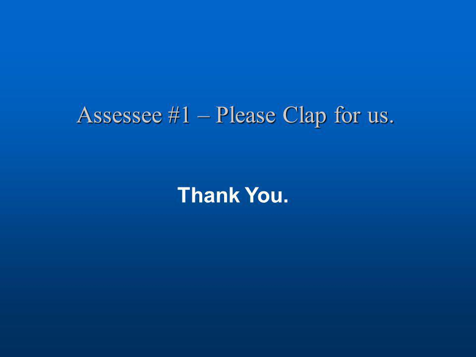 Assessee #1 – Please Clap for us. Thank You.