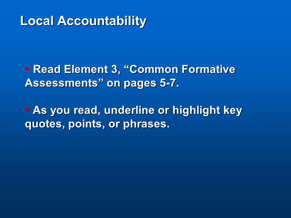 "Local Accountability ReadElement 3, ""Common Formative Assessments"" on pages 5-7.  Read Element 3, ""Common Formative Assessments"" on pages 5-7. As you"