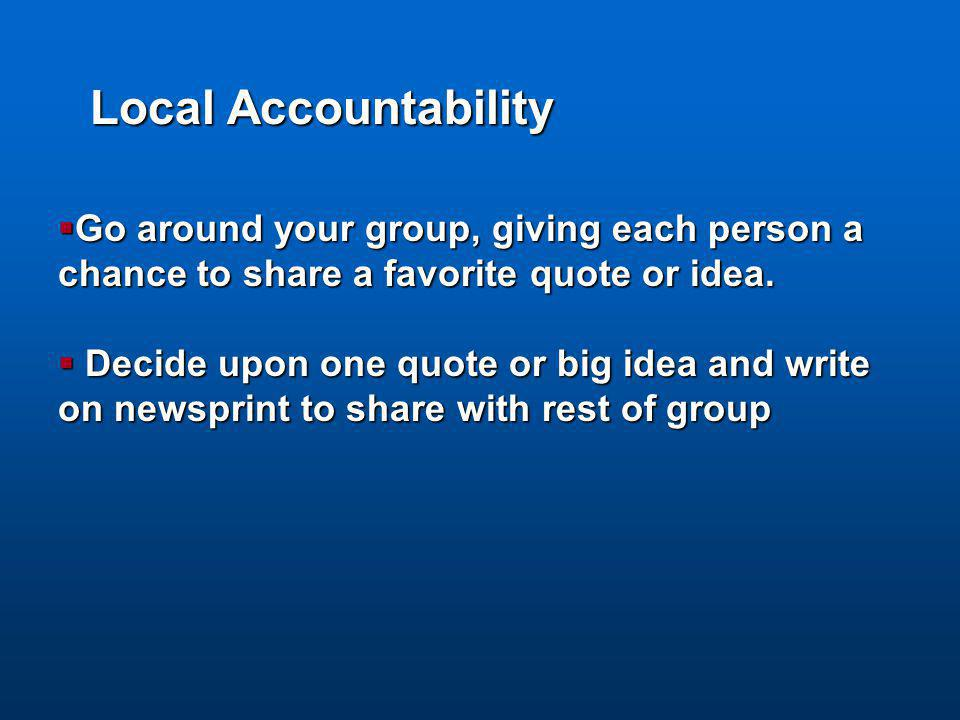 Local Accountability  Go around your group, giving each person a chance to share a favorite quote or idea.  Decide upon one quote or big idea and wr