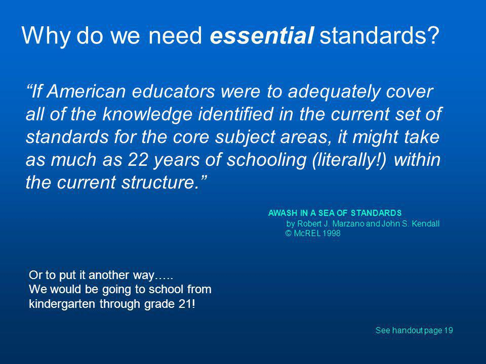 "Why do we need essential standards? ""If American educators were to adequately cover all of the knowledge identified in the current set of standards fo"