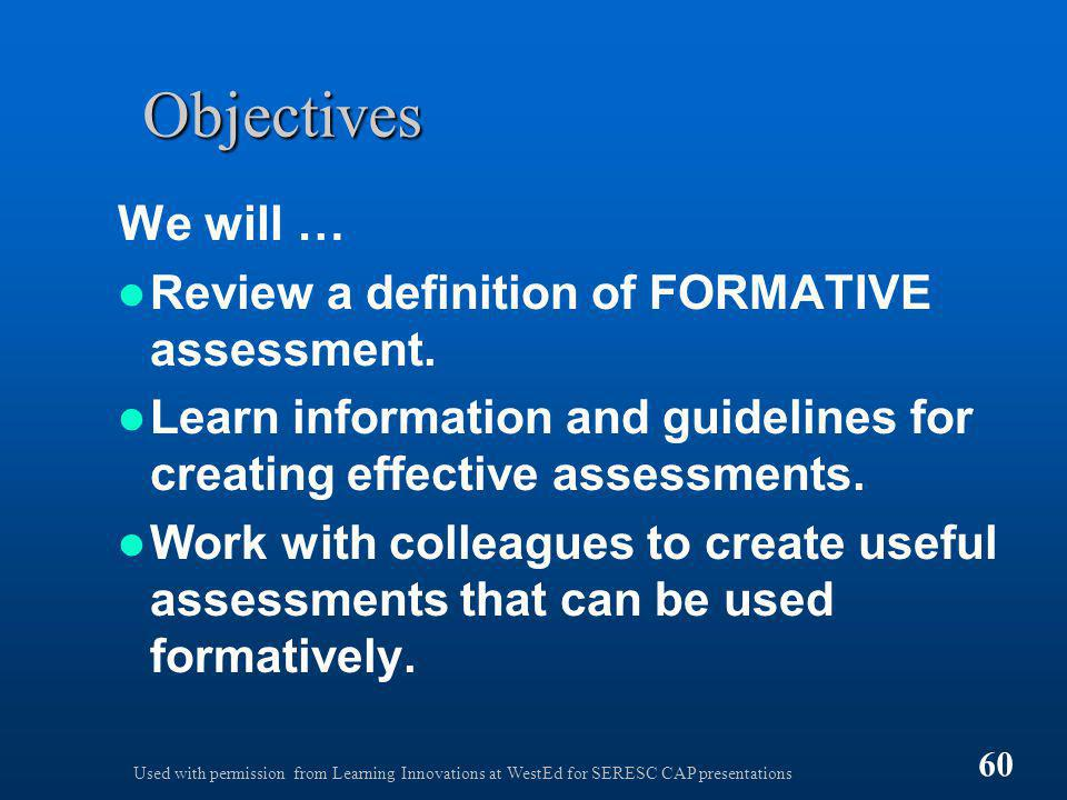 Objectives We will … Review a definition of FORMATIVE assessment. Learn information and guidelines for creating effective assessments. Work with colle