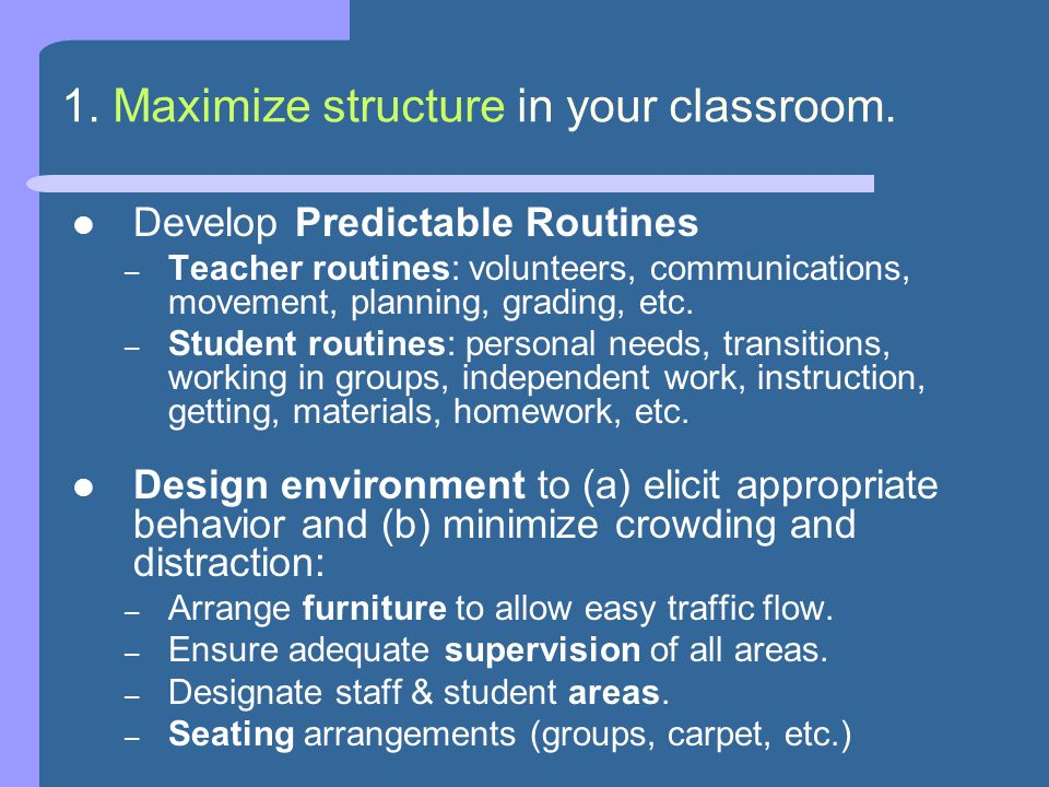 1. Maximize structure in your classroom.