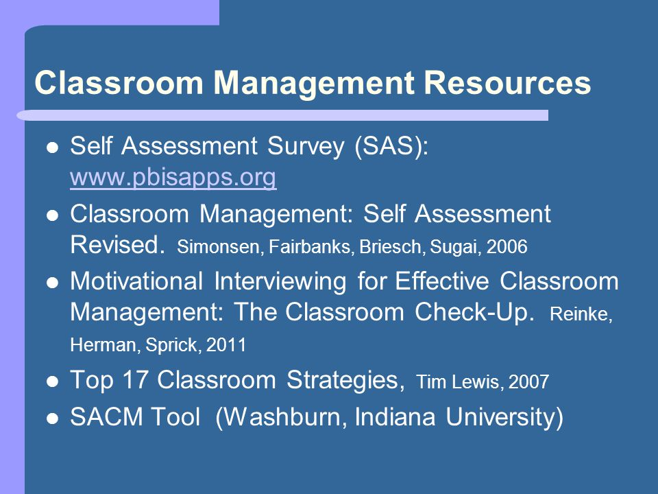 Classroom Management Resources Self Assessment Survey (SAS): www.pbisapps.org www.pbisapps.org Classroom Management: Self Assessment Revised.