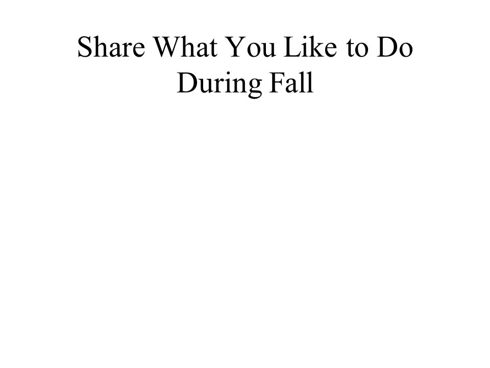 Share What You Like to Do During Fall